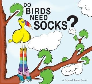Do Birds Need Socks? Deborah Bruno Brown