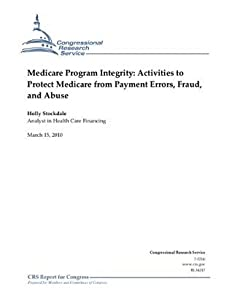 Medicare Program Integrity: Activities to Protect Medicare from Payment Errors, Fraud, and Abuse