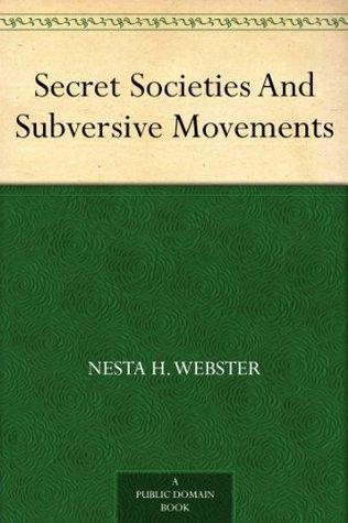 Secret Societies And Subversive Movements by Nesta H  Webster