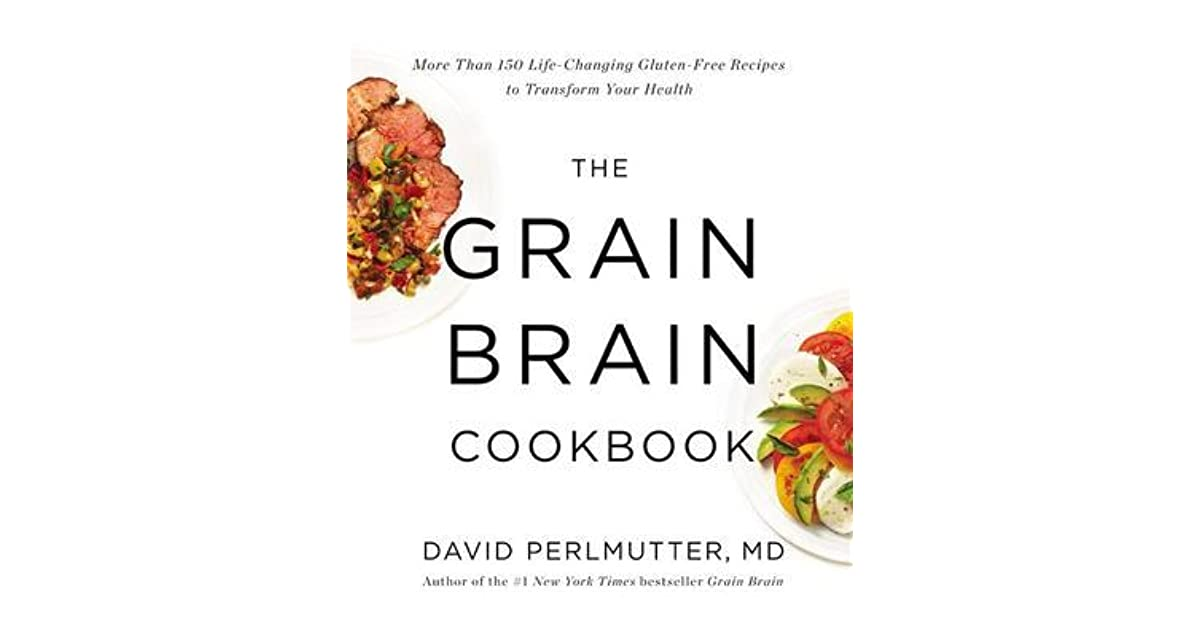 The grain brain cookbook more than 150 life changing gluten free the grain brain cookbook more than 150 life changing gluten free recipes to transform your health by david perlmutter forumfinder Choice Image