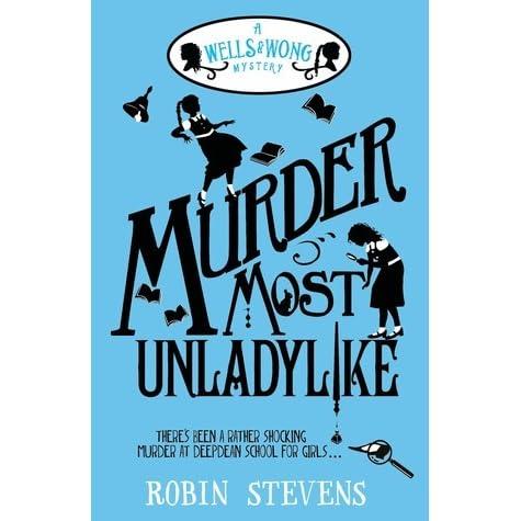 Murder Most Unladylike  A Wells   Wong Mystery by Robin Stevens 5b5a0dab5cc