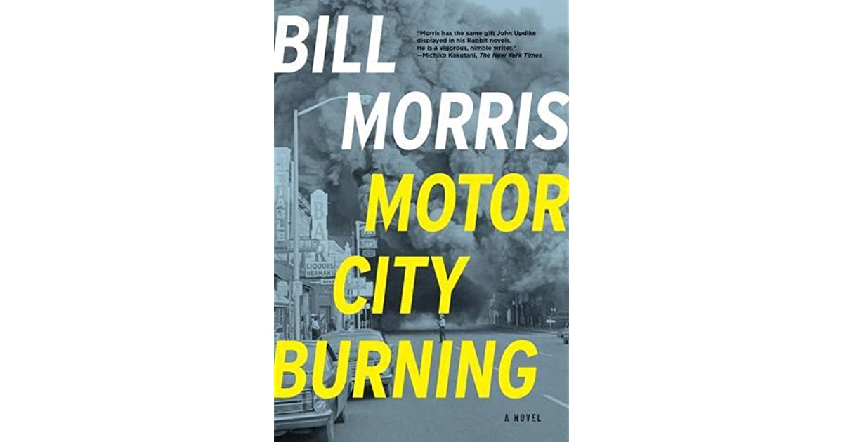 Motor City Burning A Novel By Bill Morris