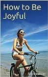 How to Be Joyful