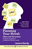 Planning Your Novel: Ideas and Structure (Foundations of Fiction, #1)