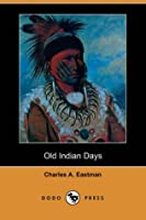Old Indian Days [with Biographical Introduction]