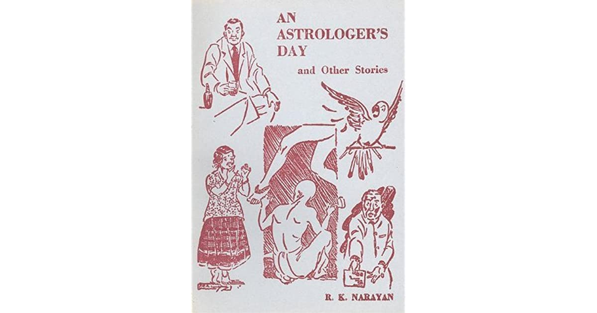 a literary review of an astrologers day a short story by r k narayan Narayan was an avid reader, and his early literary diet included dickens, wodehouse, arthur conan doyle, etc rk narayan studied for eight years at lutheran mission school, close to his grandmother's house in madras.