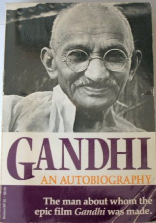 Mohandas K. Gandhi: An Autobiography, the Story of My Experiments with Truth