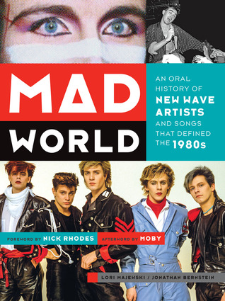Mad World: An Oral History of New Wave Artists and Songs That