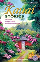 Kauai Stories: Life on the Garden Island Told by Kauai's People