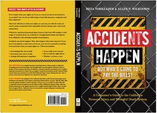 Accidents Happen But Who's Going to Pay the Bills?: A Consumer's Guide to the California Personal Injury and Wrongful Death System
