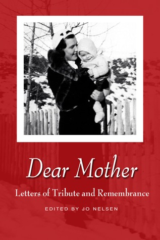 Dear Mother: Letters of Tribute and Remembrance