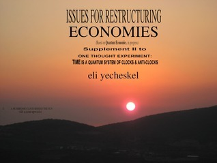 REMOVED BY AUTHOR  SUPPLEMENT II: Economic Issues for Restructuring Economies: Supplement II for One Thought Experiment: TIME is A Quantum System of Clocks & Anti-Clocks