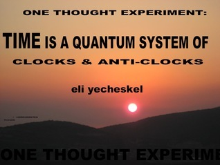 One Thought Experiment: TIME is a Quantum System of Clocks & Anti-Clocks