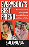 Everybody's Best Friend: The True Story of a Marriage That Ended In Murder (St. Martin's True Crime Library)