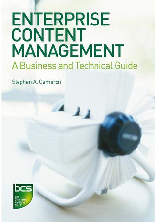 Enterprise Content Management: A Business and Technical Guide