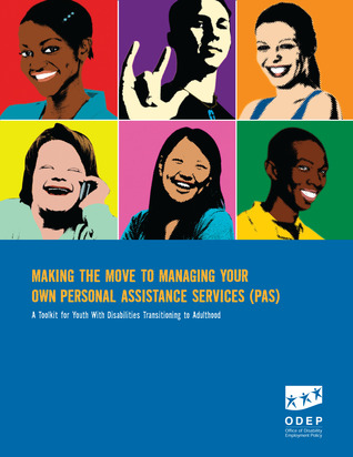 Making the Move to Managing Your Own Personal Assistance Services (PAS): A Toolkit for Youth With Disabilities Transitioning to Adulthood