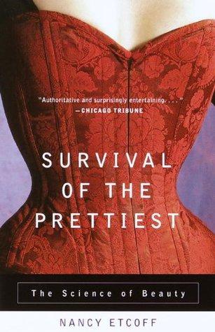 Survival of the Prettiest by Nancy L. Etcoff