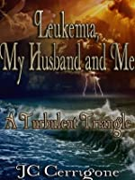 Leukemia, My Husband,and Me: A Turbulent Triangle