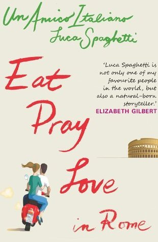 Un Amico Italiano: Eat Pray Love In Rome Luca Spaghetti