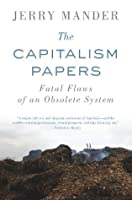 The Capitalism Papers: Fatal Flaws of an Obsolete System