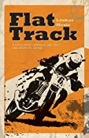 Flat Track: About Coming of Age, Love and Above All, Racing