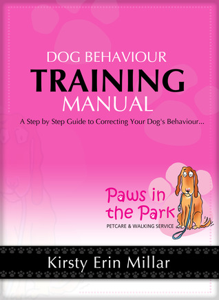 Dog Behaviour Training Manual - Simple step-by-step dog training techniques to correct undesirable behaviours in your dog.