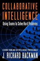 Collaborative Intelligence: Using Teams to Solve Hard Problems (Bk Business)