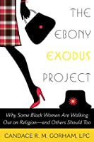 The Ebony Exodus Project: Why Some Black Women Are Walking Out on Religion—and Others Should Too