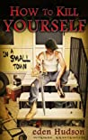 How to Kill Yourself in a Small Town (Redneck Apocalypse #1)