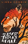 The Boy with the Tiger's Heart by Linda Coggin