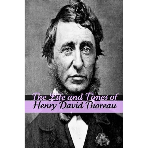 the life and philosophies of henry david thoreau Let your life be a counter-friction it is certain that ralph waldo emerson and henry david thoreau transcendentalism-the anti-individualist philosophy of.