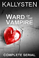 Ward of the Vampire - Complete Serial