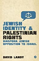 Jewish Identity and Palestinian Rights: Diaspora Jewish Opposition to Israel