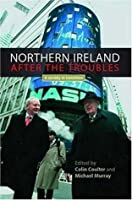 Northern Ireland After the Troubles: A society in transition