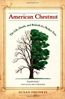 American Chestnut: The Life, Death, and Rebirth of a Perfect Tree: The Death and Rebirth of the American Chestnut