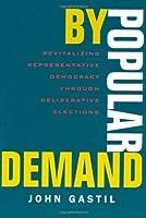 By Popular Demand: Revitalizing Representative Democracy Through Deliberative Elections