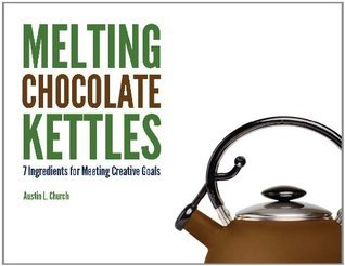 Melting Chocolate Kettles: 7 Ingredients for Meeting Creative Goals