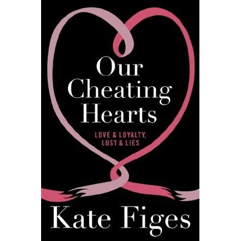 Our Cheating Hearts: Love and Loyalty, Lust and Lies by Kate
