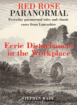 Red Rose Paranormal - Everyday paranormal tales and classic cases from Lancashire - Eerie Disturbances in the Workplace