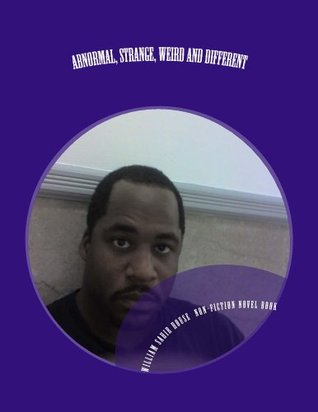 Abnormal, Strange, Weird and Different A Non-Fiction Book By William Sahir House ebook version