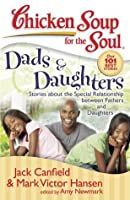 Chicken Soup for the Soul: Dads & Daughters: Stories about the Special Relationship between Fathers and Daughters