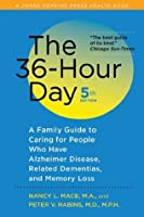 The 36-Hour Day: A Family Guide to Caring for People Who Have Alzheimer Disease, Related Dementias, and Memory Loss (A Johns Hopkins Press Health Book)