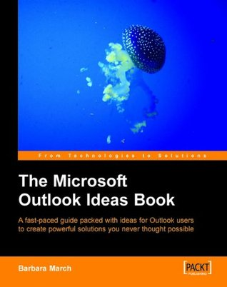 The Microsoft Outlook Ideas Book: How to Organise and Manage Yourself, Your Team, and Your Activities with Otlook and Exchange