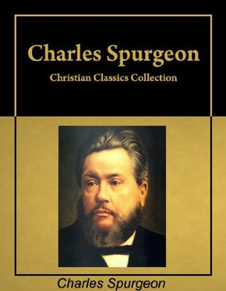 Christian Classics:  Six books by Charles Spurgeon in a single collection, with active table of contents