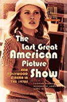 The Last Great American Picture Show : New Hollywood Cinema in the 1970s (Film Culture in Transition)