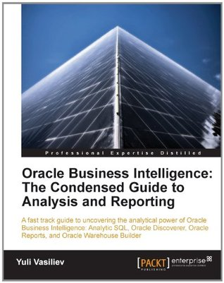 Oracle Business Intelligence : The Condensed Guide to Analysis and Reporting