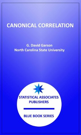 Canonical Correlation: Linear and Nonlinear (Statistical Associates Publishers Blue Book Series)