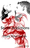 Secret Addictions. 30+ Erotic Short Stories. ( Lesbian / Bisexual / First Time Stories / Sexy Stories / Hot Sex Scenes )