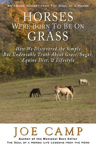HORSES WERE BORN TO BE ON GRASS - How We Discovered the Simple But Undeniable Truth About Grass, Sugar, Equine Diet, & Lifestyle (eBook Nuggets from The Soul of a Horse)