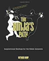 The Ninja's Path: Inspirational Sayings for the Silent Assassin
